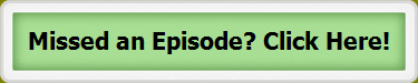 Missed an Episode? Click Here!